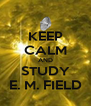 KEEP CALM AND STUDY E. M. FIELD - Personalised Poster A4 size