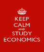 KEEP CALM AND STUDY ECONOMICS - Personalised Poster A4 size