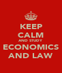 KEEP CALM AND STUDY ECONOMICS AND LAW - Personalised Poster A4 size