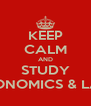 KEEP CALM AND STUDY ECONOMICS & LAW - Personalised Poster A4 size