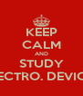 KEEP CALM AND STUDY ELECTRO. DEVICES - Personalised Poster A4 size