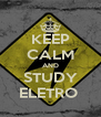 KEEP CALM AND STUDY ELETRO  - Personalised Poster A4 size