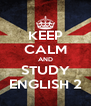 KEEP CALM AND STUDY ENGLISH 2 - Personalised Poster A4 size