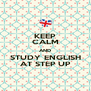 KEEP CALM AND STUDY ENGLISH AT STEP UP - Personalised Poster A4 size