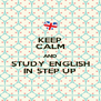 KEEP CALM AND STUDY ENGLISH IN STEP UP - Personalised Poster A4 size