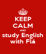 KEEP CALM AND study English with Flá - Personalised Poster A4 size