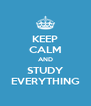 KEEP CALM AND STUDY EVERYTHING - Personalised Poster A4 size