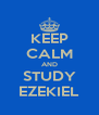 KEEP CALM AND STUDY EZEKIEL - Personalised Poster A4 size