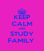 KEEP CALM AND STUDY FAMILY  - Personalised Poster A4 size