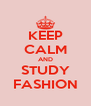 KEEP CALM AND STUDY FASHION - Personalised Poster A4 size
