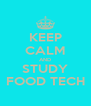 KEEP CALM AND STUDY FOOD TECH - Personalised Poster A4 size