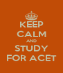 KEEP CALM AND STUDY FOR ACET - Personalised Poster A4 size