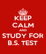 KEEP CALM AND STUDY FOR B.S. TEST - Personalised Poster A4 size