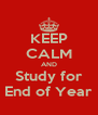 KEEP CALM AND Study for End of Year - Personalised Poster A4 size