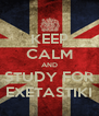 KEEP CALM AND STUDY FOR EXETASTIKI - Personalised Poster A4 size
