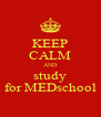 KEEP CALM AND study for MEDschool - Personalised Poster A4 size