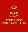 KEEP CALM AND STUDY FOR MID-QUARTERS - Personalised Poster A4 size