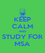 KEEP CALM AND STUDY FOR MSA - Personalised Poster A4 size
