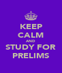 KEEP CALM AND STUDY FOR PRELIMS - Personalised Poster A4 size