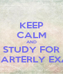 KEEP CALM AND STUDY FOR QUARTERLY EXAM - Personalised Poster A4 size