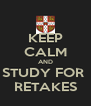 KEEP CALM AND STUDY FOR  RETAKES - Personalised Poster A4 size