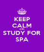 KEEP CALM AND STUDY FOR SPA - Personalised Poster A4 size
