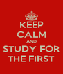 KEEP CALM AND STUDY FOR THE FIRST - Personalised Poster A4 size