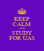 KEEP CALM AND STUDY FOR UAS - Personalised Poster A4 size