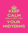 KEEP CALM AND STUDY FOR YOUR  MIDTERMS - Personalised Poster A4 size