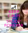 KEEP CALM AND STUDY FOREVER - Personalised Poster A4 size