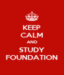 KEEP CALM AND STUDY FOUNDATION - Personalised Poster A4 size