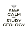 KEEP CALM AND STUDY GEOLOGY - Personalised Poster A4 size