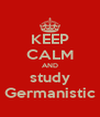 KEEP CALM AND study Germanistic - Personalised Poster A4 size