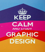 KEEP CALM AND STUDY GRAPHIC DESIGN - Personalised Poster A4 size