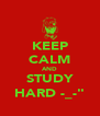 """KEEP CALM AND STUDY HARD -_-"""" - Personalised Poster A4 size"""