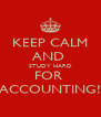 KEEP CALM AND  STUDY HARD FOR  ACCOUNTING! - Personalised Poster A4 size