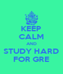 KEEP CALM AND STUDY HARD FOR GRE - Personalised Poster A4 size