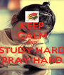 KEEP CALM AND STUDY HARD PRAY HARD - Personalised Poster A4 size