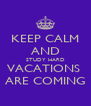 KEEP CALM AND STUDY HARD VACATIONS  ARE COMING - Personalised Poster A4 size