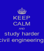 KEEP CALM AND study harder civil engineering  - Personalised Poster A4 size