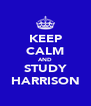 KEEP CALM AND STUDY HARRISON - Personalised Poster A4 size