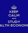 KEEP CALM AND STUDY HEALTH ECONOMICS - Personalised Poster A4 size