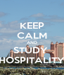 KEEP CALM AND STUDY  HOSPITALITY - Personalised Poster A4 size
