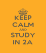 KEEP CALM AND STUDY IN 2A - Personalised Poster A4 size