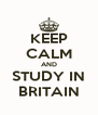 KEEP CALM AND STUDY IN BRITAIN - Personalised Poster A4 size