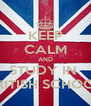 KEEP CALM AND STUDY IN  BRITISH SCHOOL - Personalised Poster A4 size
