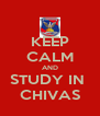 KEEP CALM AND STUDY IN  CHIVAS - Personalised Poster A4 size
