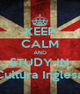 KEEP CALM AND STUDY IN Cultura Inglesa - Personalised Poster A4 size