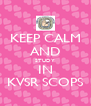 KEEP CALM AND STUDY IN KVSR SCOPS - Personalised Poster A4 size