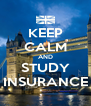 KEEP CALM AND STUDY INSURANCE - Personalised Poster A4 size